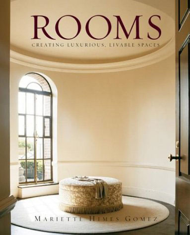 ROOMS: Creating Luxurious, Livable Spaces by Mariette Himes Gomez